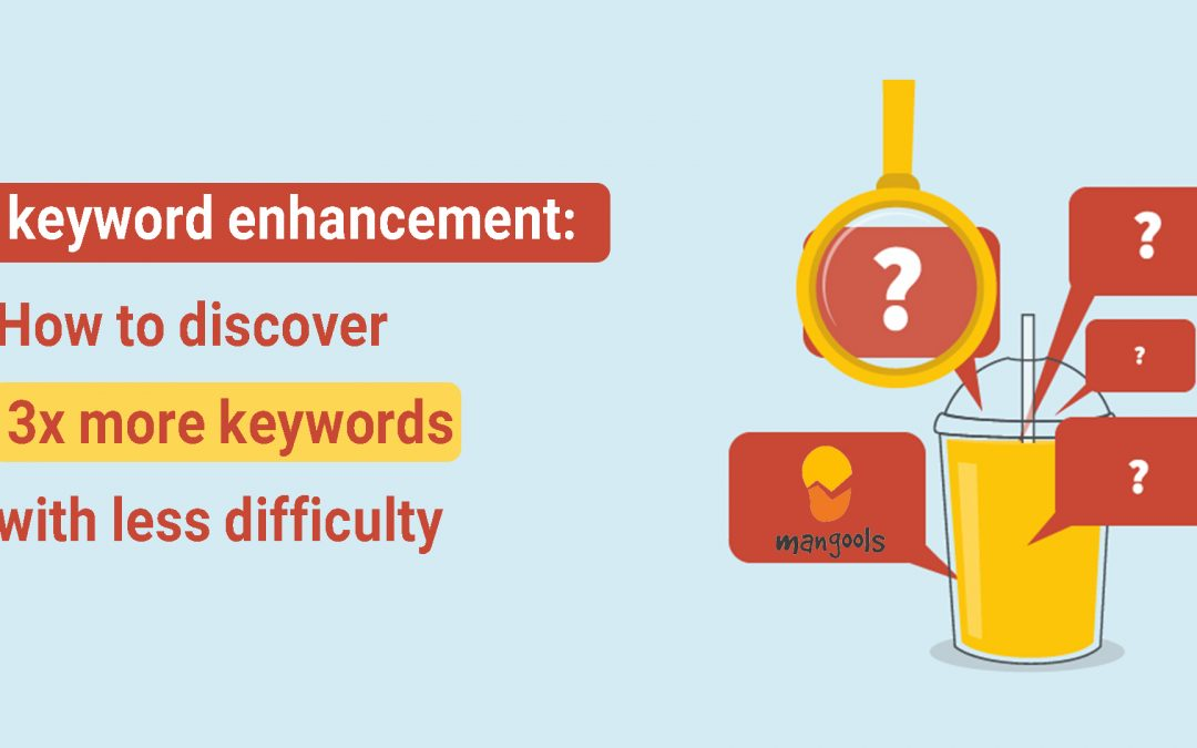 keyword enhancement: How to discover 3x more keywords with less difficulty